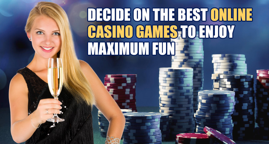 Decide-On-The-Best-Online-Casino-Games-To-Enjoy-Maximum-Fun