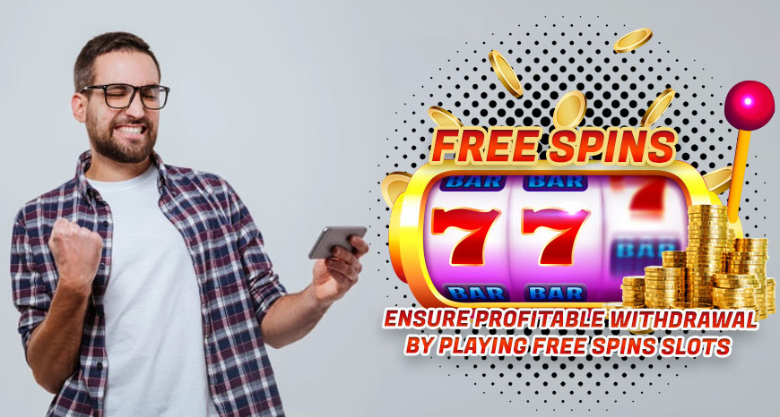 Ensure-Profitable-Withdrawal-by-Playing-Free-Spins-Slots