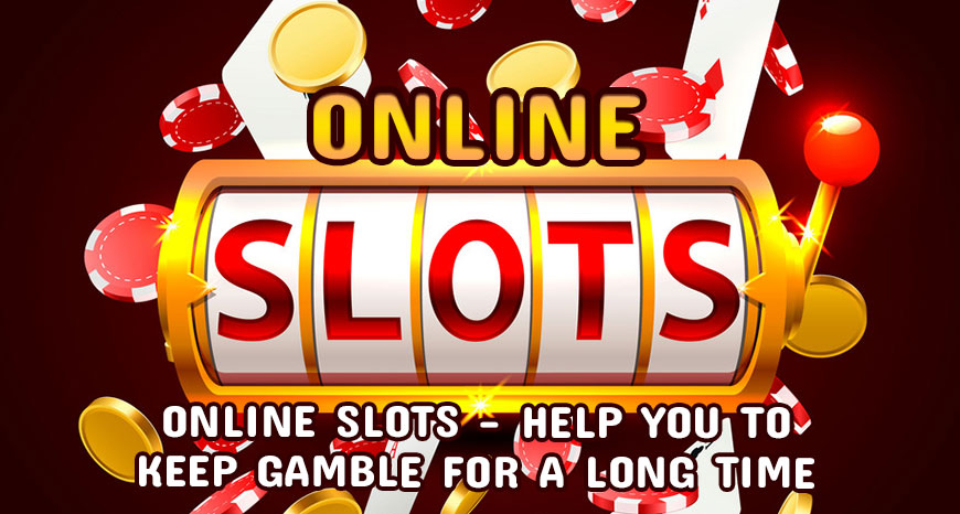 Online-Slots-Help-You-to-Keep-Gamble-for-a-Long-Time